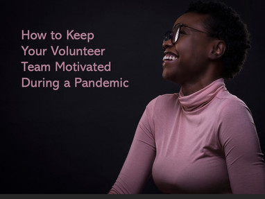 How to Keep Your Volunteers Motivated During a Pandemic