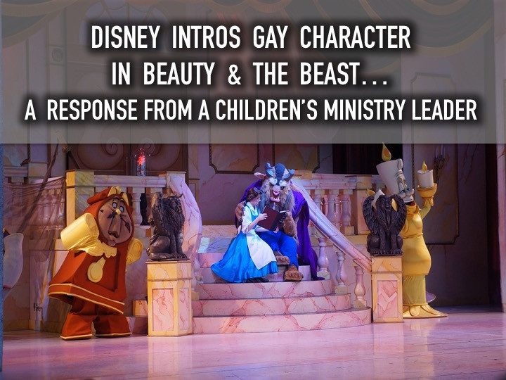 Disney Intros Gay Character in Beauty & the Beast...a Response From a Children's Ministry Le