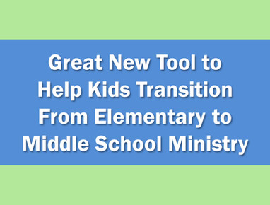 Great New Tool to Help Kids Transition from Elementary to Middle School Ministry