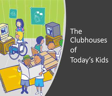 The Clubhouses of Today's Kids