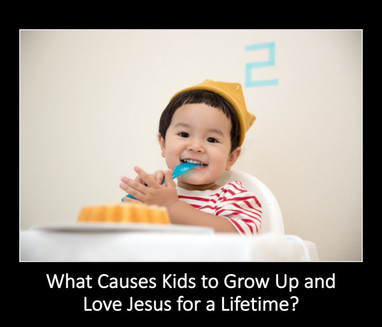 What Causes Kids to Grow Up and Love Jesus for a Lifetime?