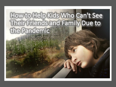 How to Help Kids Who Can't See Their Friends and Family Due to the Pandemic