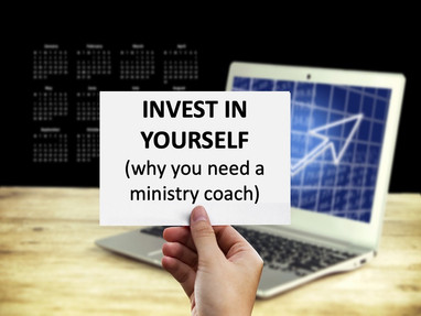 Invest in Yourself...Why You Need a Ministry Coach