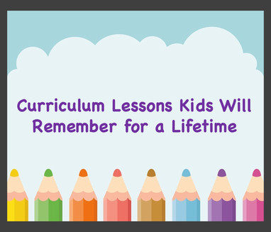 Curriculum Lessons That Kids Will Remember for a Lifetime