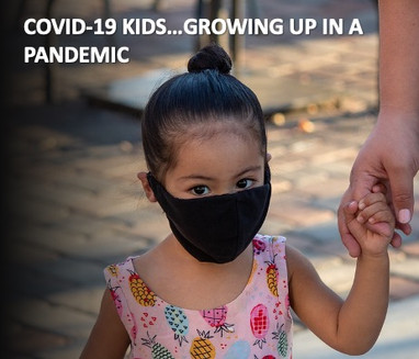 Covid-19 Kids...Growing Up in a Pandemic