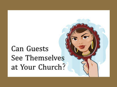 Can Guests See Themselves at Your Church?