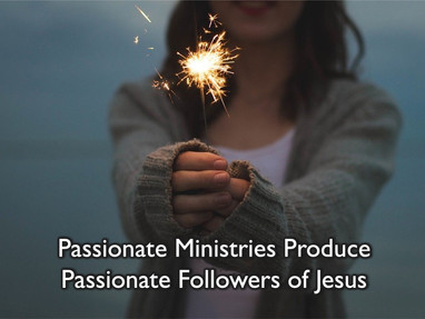 Passionate Ministries Produce Passionate Followers of Jesus