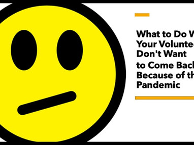 What To Do When Your Volunteers Don't Want to Come Back Because of the Pandemic