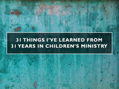 31 Things I've Learned From 31 Years in Children's Ministry