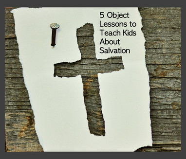 5 Object Lessons to Teach Kids About Salvation