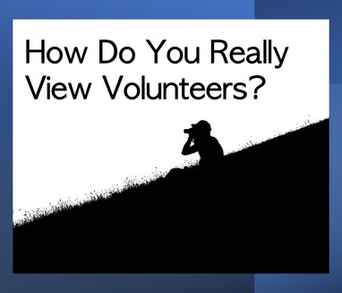 How Do You Really View Volunteers?