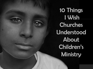 10 Things I Wish Churches Understood About Children's Ministry