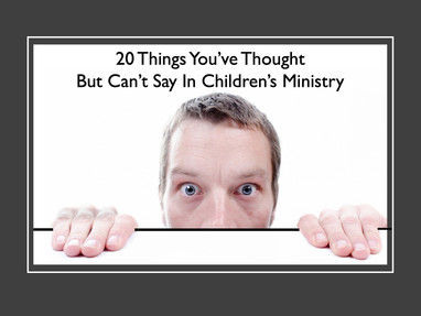 20 Things You've Thought But Can't Say in Children's Ministry
