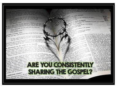 Are You Consistently Sharing the Gospel?