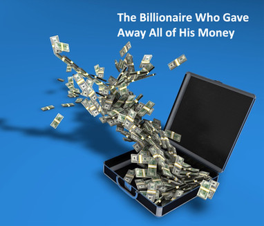 The Billionaire Who Gave It All Away