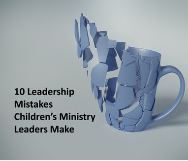 10 Leadership Mistakes That Children's Ministry Leaders Make