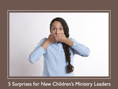 5 Surprises for New Children's Ministry Leaders