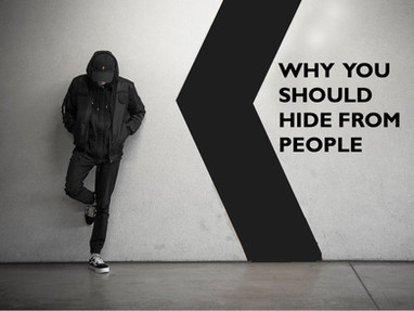 Why You Should Hide From People