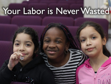 Your Labor is Never Wasted