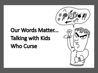 Our Words Matter...Talking with Kids Who Curse