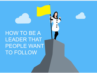 How to Be a Leader That People Want to Follow