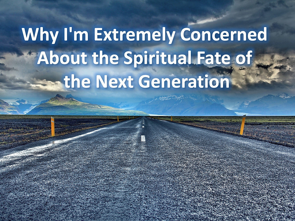 Why I'm Extremely Concerned About the Spiritual Fate of the Next Generation