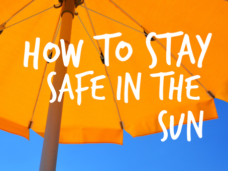 CANCER AWARENESS: HOW TO STAY SAFE IN THE SUN