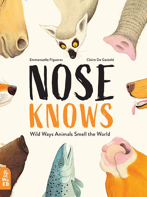 Nose Knows: Wild Ways Animals Smell the World (Hardcover)