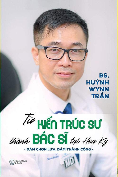 Từ Kiến Trúc Sư thành Bác Sĩ tại Hoa Kỳ (Vietnamese Edition)