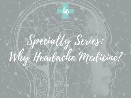 Why Headache Medicine?