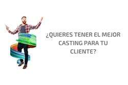 ¿Quieres tener el mejor casting para tu cliente?