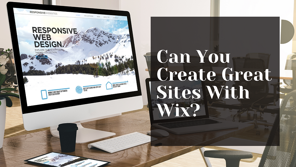 Can You Create Great Sites With Wix? Blog cover photo with iMac displaying beautiful website.g