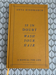 If In Doubt, Wash Your Hair - A Manual for Life