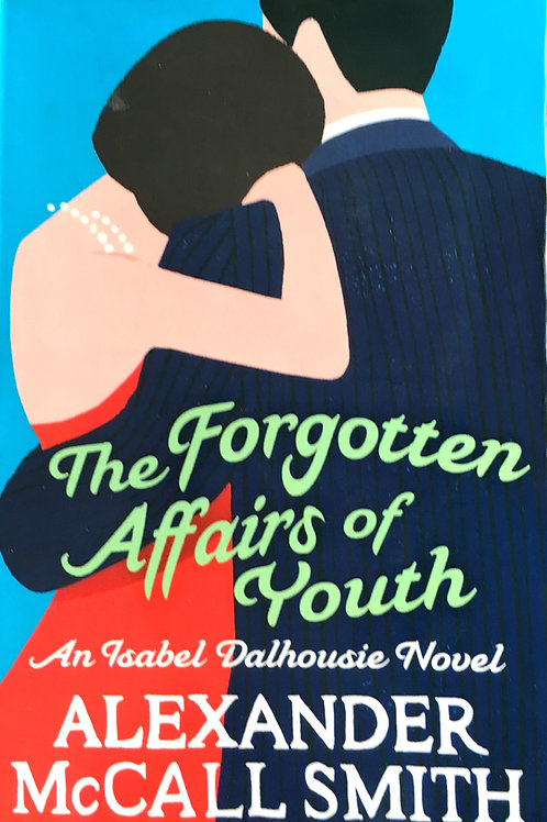 Alexander McCall Smith. The forgotten afairs of youth: An Isabel Dalhousie Novel