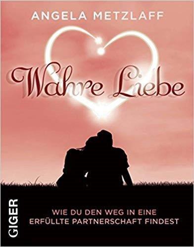 Wahre Liebe - Angela Metzlaff