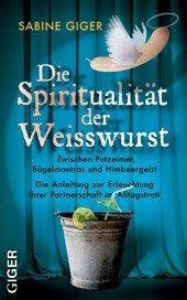 Die Spiritualität der Weisswurst - Giger Verlag