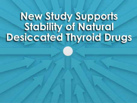 New Study Supports Stability of Natural Desiccated Thyroid Drugs