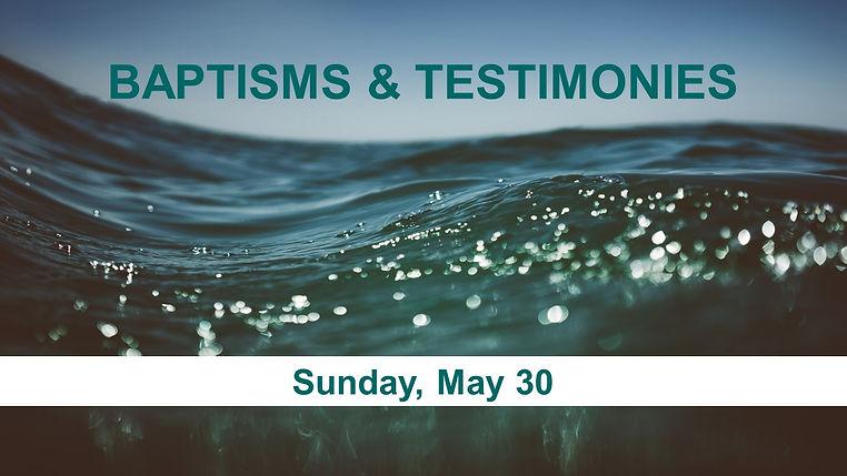 SLIDE - May 30 - Baptisms Testimonies.jp