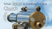 What Jesus is Looking for in a Church.jp