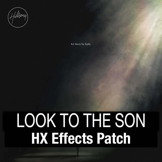 Look to the Son // Hillsong Worship // HX Effects Patch