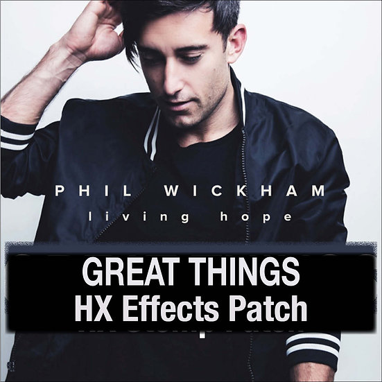 Great Things // Phil Wickham // HX Effects Patch