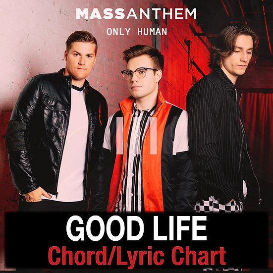 Good Life Mass Anthem - Chord/Lyric Chart