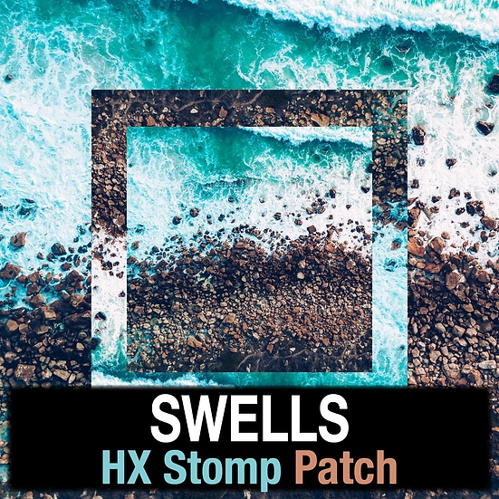 Swells // HX Stomp Patches