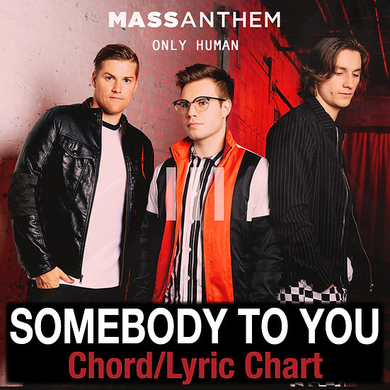 Somebody to You Mass Anthem - Chord/Lyric Chart