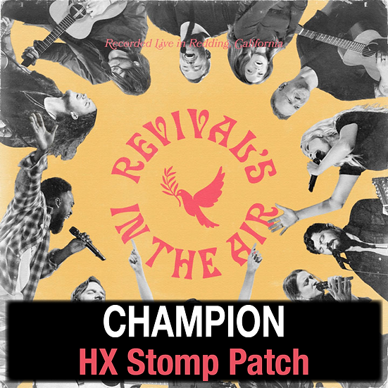 Champion // Bethel Music // HX Stomp Patch