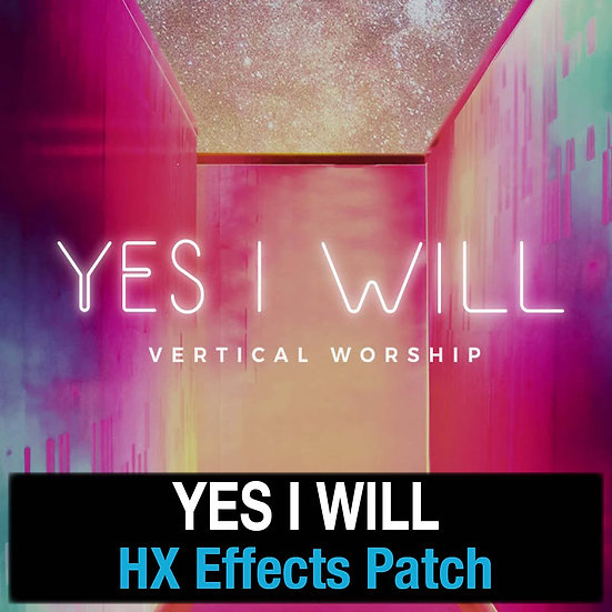 Yes I Will // Vertical Worship // HX Effects Patch