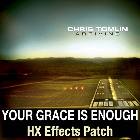 Your Grace is Enough // Chris Tomlin // HX Effects Patch