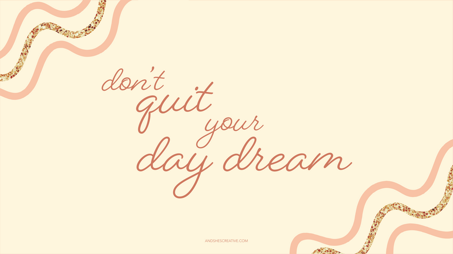 Don't Quit Your Day Dream Desktop Background