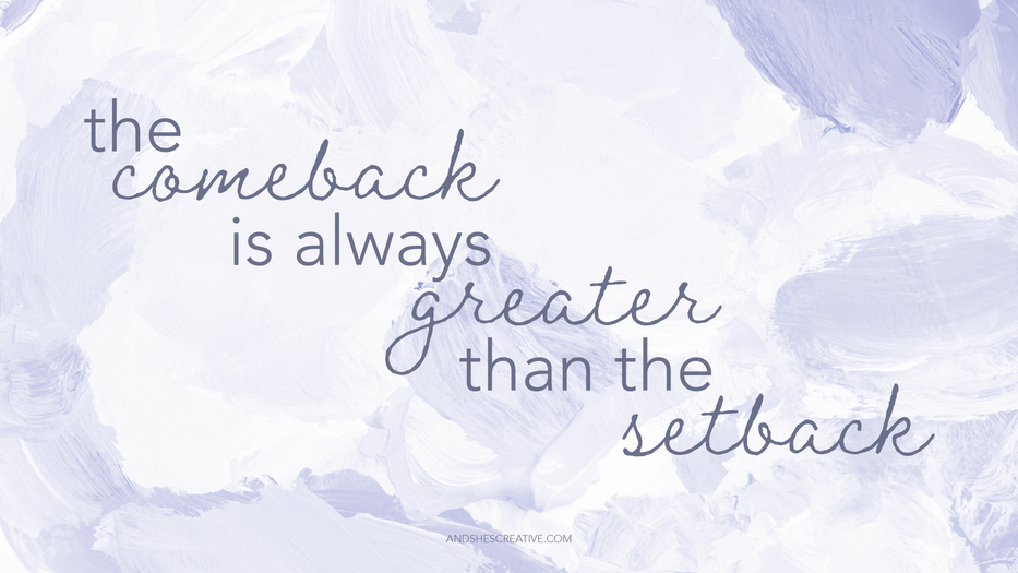 The Comback Is Always Greater Than The Setback Desktop