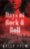 Days of Rock & Roll, a novel by Kelly Holm